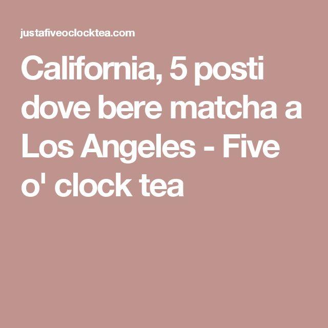 California, 5 posti dove bere matcha a Los Angeles - Five o' clock tea