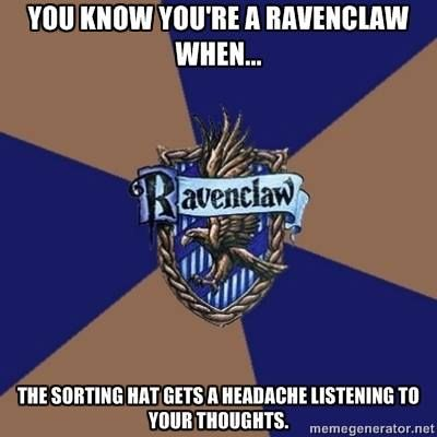 You know you're a Ravenclaw when... The sorting hat gets a headache listening to your thoughts.