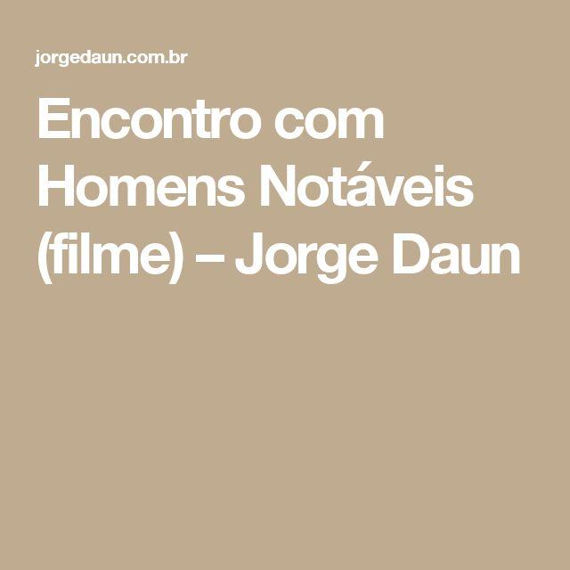 Encontro com Homens Notáveis (filme) – Jorge Daun