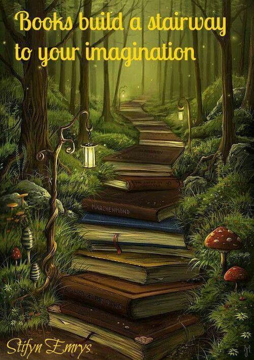 Books build a stairway to your imagination. Really cool picture
