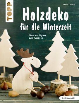 Holzdeko für die Winterzeit von Armin Täubner https://www.topp-kreativ.de/holzdeko-fuer-die-winterzeit-4235.html #frechverlag #topp #diy #basteln #holz #weihnachten #christmas