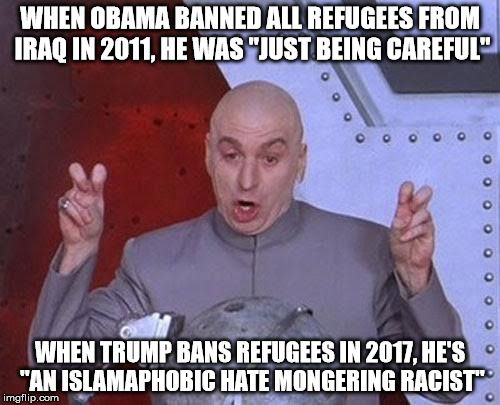"Liberal logic...or lack thereof? | WHEN OBAMA BANNED ALL REFUGEES FROM IRAQ IN 2011, HE WAS ""JUST BEING CAREFUL"" WHEN TRUMP BANS REFUGEES IN 2017, HE'S ""AN ISLAMAPHOBIC HATE M 