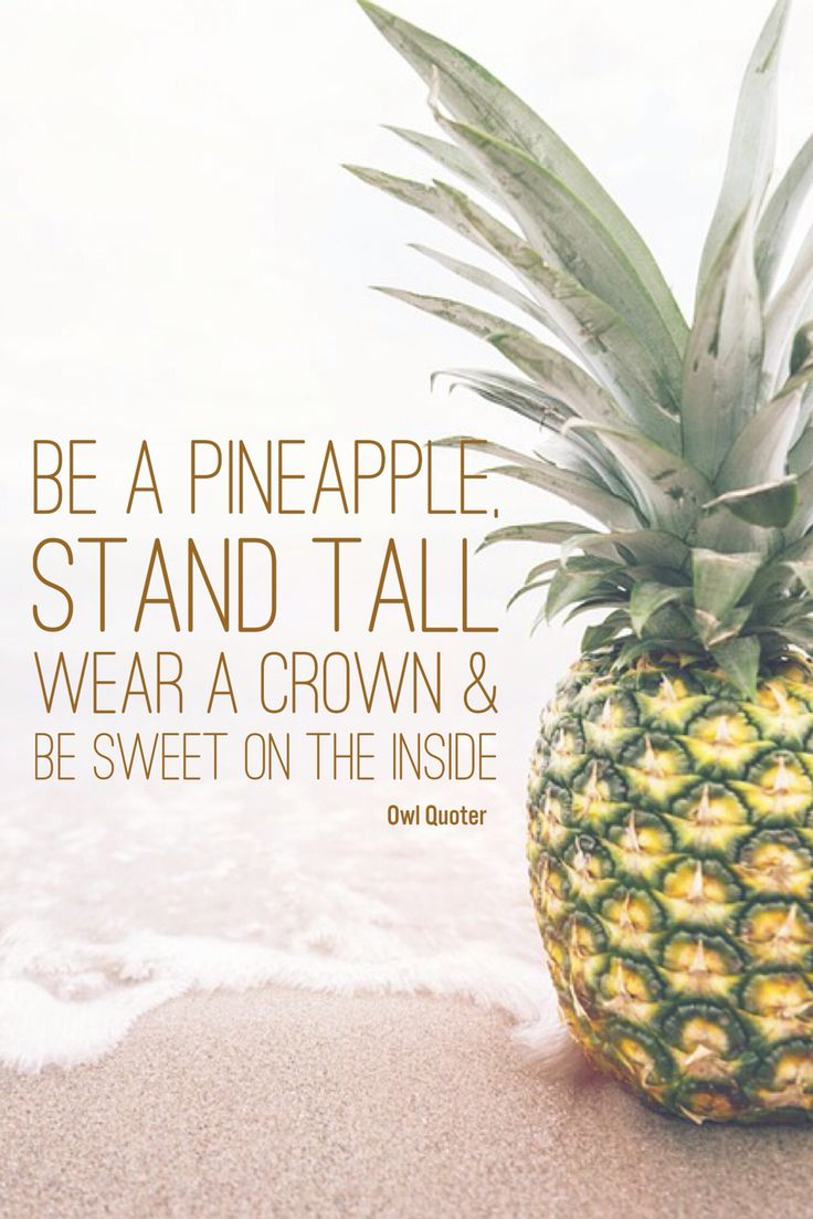 Be a pineapple, stand tall, wear a crown, and be sweet in the inside #owlquoter