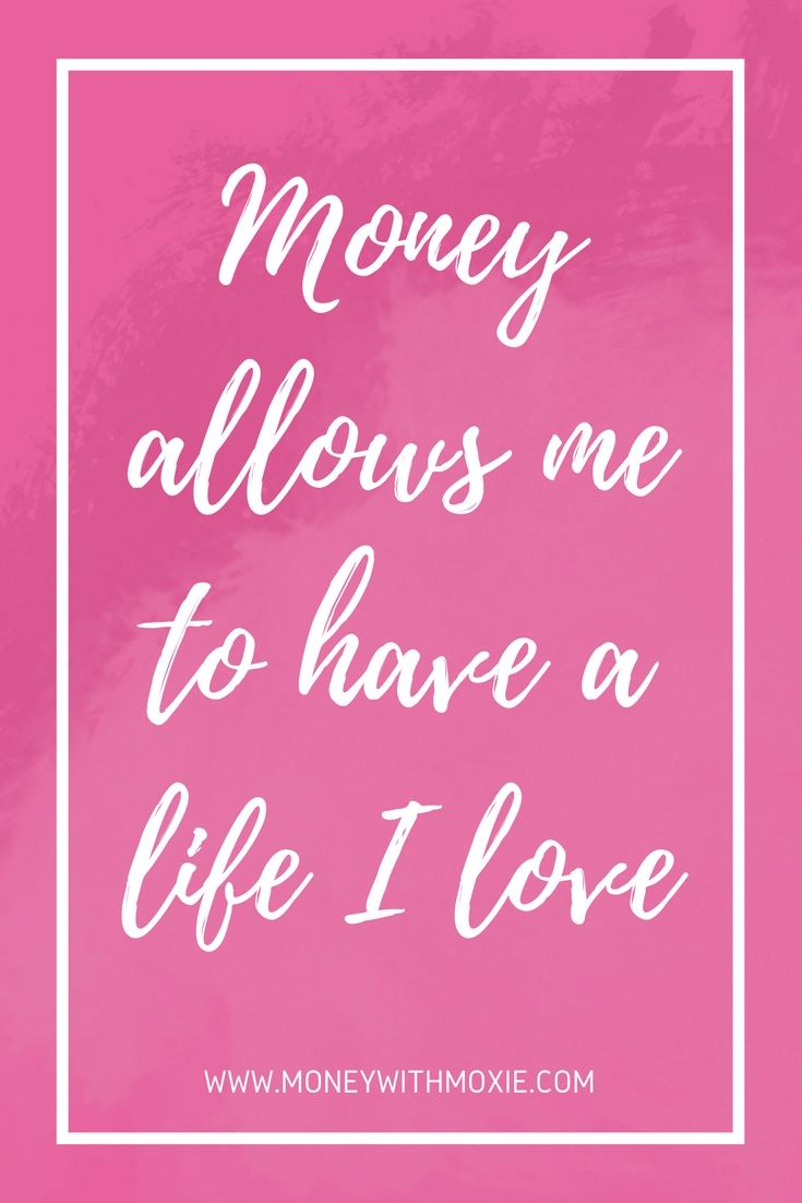Money allows me to have a life I love Money With Moxie Money and life quotes to encourage you as your learn to change your money mindset and begin