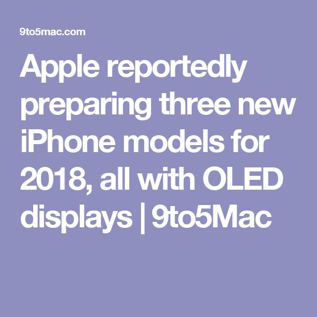 Apple reportedly preparing three new iPhone models for 2018, all with OLED displays | 9to5Mac
