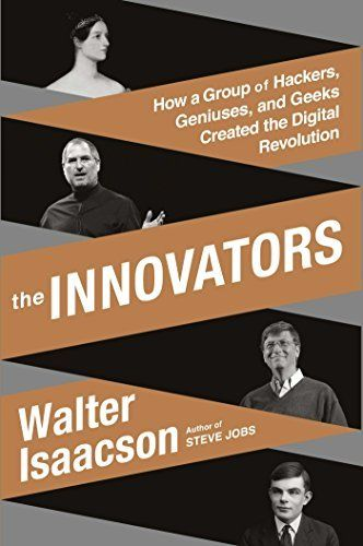 The Innovators: How a Group of Hackers, Geniuses, and Geeks Created the Digital Revolution, http://www.amazon.com/dp/B00JGAS65Q/ref=cm_sw_r_pi_awdm_THVXub08E90AH