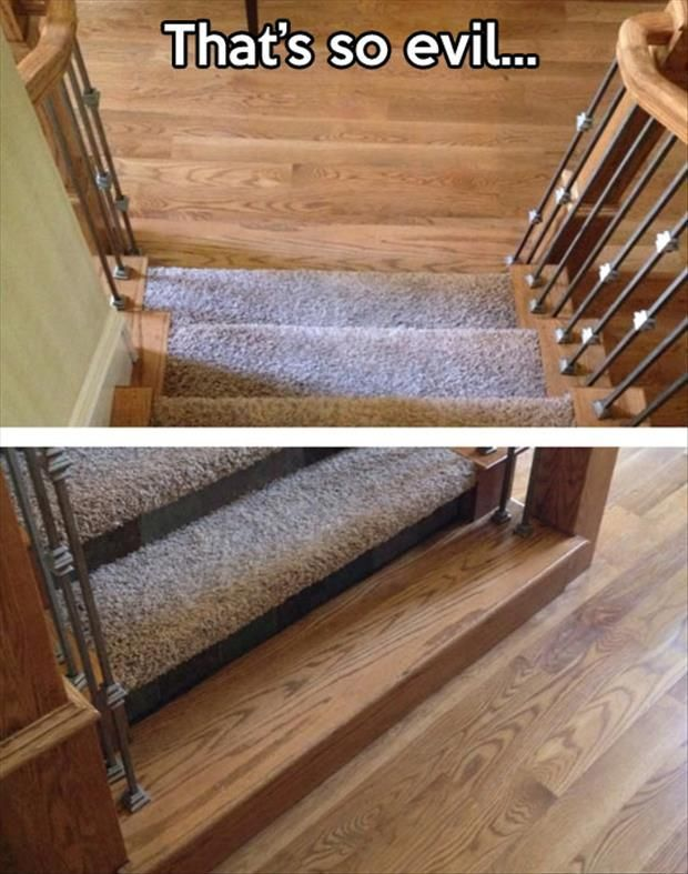put that in ur house just so you can watch people fall down the stairs all the time. lol