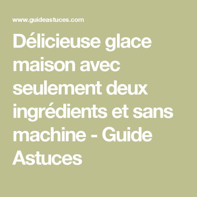 Délicieuse glace maison avec seulement deux ingrédients et sans machine - Guide Astuces