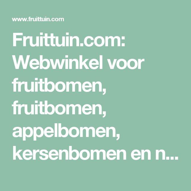 Fruittuin.com: Webwinkel voor fruitbomen, fruitbomen, appelbomen, kersenbomen en nog meer fruitbomen