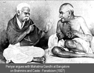 3.4. Periyar E. V. Ramasamy discutiendo con Mahatma Gandhi en Bangalore sobre los brahmanes y el fanatismo de casta (1927). https://www.quora.com/Did-Periyar-hate-Gandhi-If-so-why http://www.thehindu.com/opinion/op-ed/periyar-admired-bhagat-singh-criticised-gandhiji/article2379711.ece