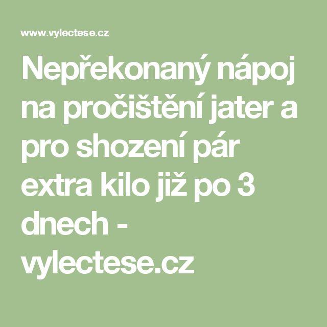 Nepřekonaný nápoj na pročištění jater a pro shození pár extra kilo již po 3 dnech - vylectese.cz
