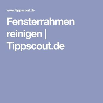 Fensterrahmen reinigen   Tippscout.de