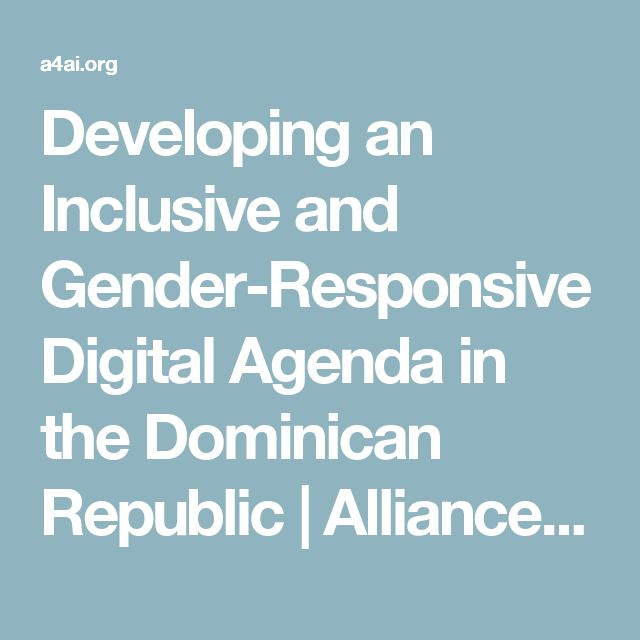 Developing an Inclusive and Gender-Responsive Digital Agenda in the Dominican Republic | Alliance for Affordable Internet