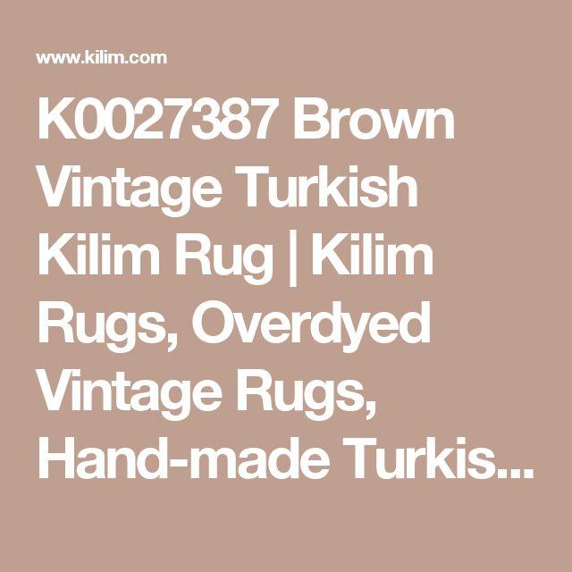 K0027387 Brown Vintage Turkish Kilim Rug   Kilim Rugs, Overdyed Vintage Rugs, Hand-made Turkish Rugs, Patchwork Carpets by Kilim.com