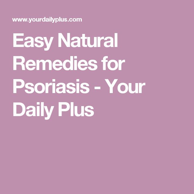 Easy Natural Remedies for Psoriasis - Your Daily Plus