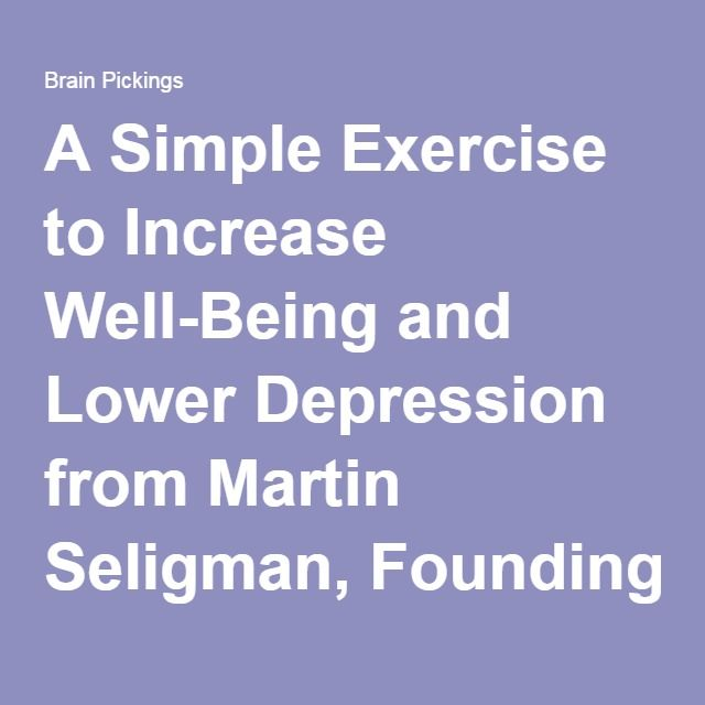 A Simple Exercise to Increase Well-Being and Lower Depression from Martin Seligman, Founding Father of Positive Psychology – Brain Pickings
