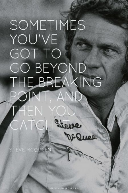 Sometimes you've got to go beyond the breaking point, and then you catch it. - Steve McQueen | Just made this with Spoken.ly