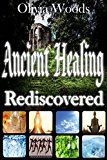 Free Kindle Book -   Ancient Healing Rediscovered (Natural, Alternative, Treatment, Medicine, Recovery, Cure, Regeneration, Rejuvenation, Care): Breathing, Prayer, Herbs, Coldness, Fasting, Meditation, Exercise, Water Check more at http://www.free-kindle-books-4u.com/health-fitness-dietingfree-ancient-healing-rediscovered-natural-alternative-treatment-medicine-recovery-cure-regeneration-rejuvenation-care-breathing-prayer-herbs-coldnes/