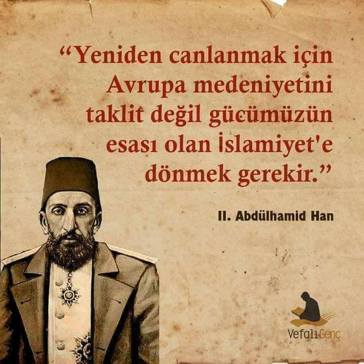 """""""Yeniden canlanmak için, Avrupa medeniyetini taklit değil, gücümüzün esası olan İslamiyet'e dönmek gerekir."""" #OsmanlıDevleti"""