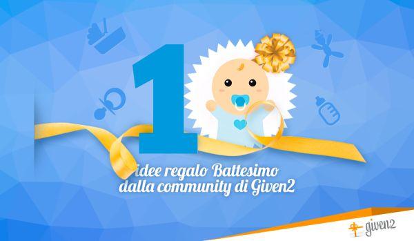 Le 10 migliori idee regalo battesimo dalla community di Given2
