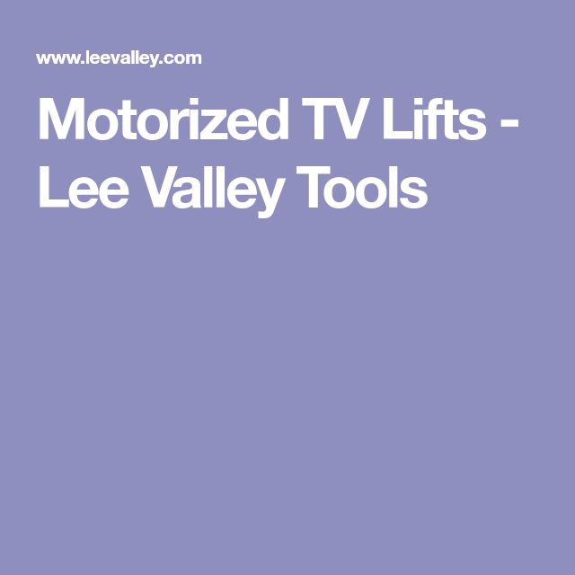 motorized tv lifts lee valley tools