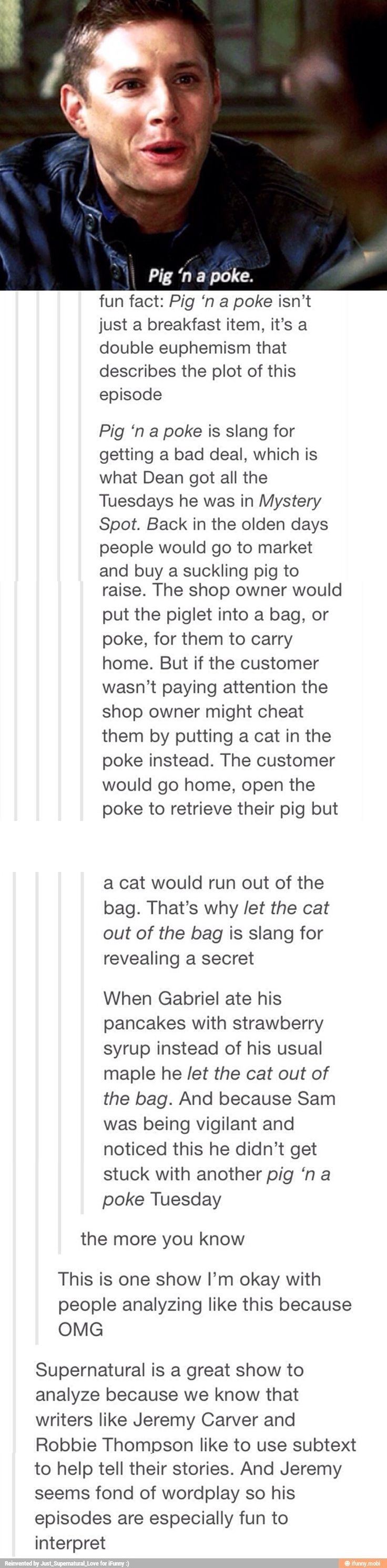 Pig in a poke. Cat out of the bag. Supernatural
