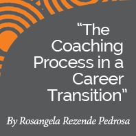 Research Paper: The Coaching Process in a Career Transition by International Coach Academy certified coach Rosangela Rezende Pedrosa