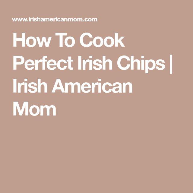 How To Cook Perfect Irish Chips   Irish American Mom