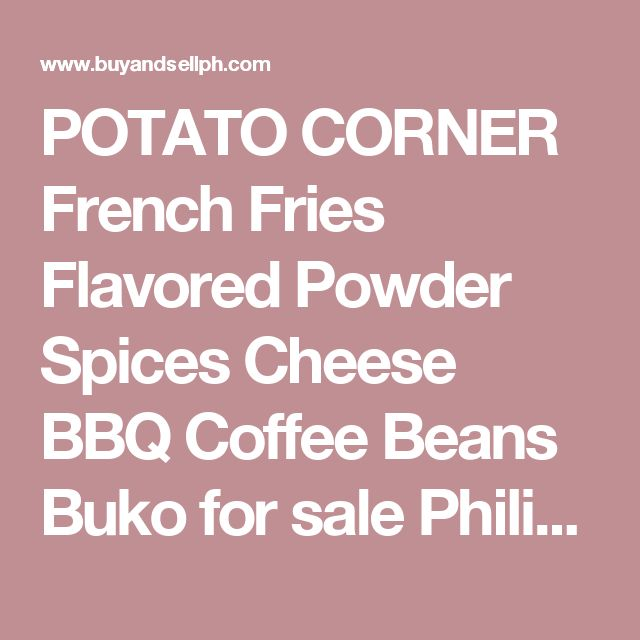 POTATO CORNER French Fries Flavored Powder Spices Cheese BBQ Coffee Beans Buko for sale Philippines - Find New and Used POTATO CORNER French Fries Flavored Powder Spices Cheese BBQ Coffee Beans Buko for sale on BuyandSellPH