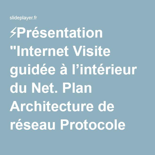 """⚡Présentation """"Internet Visite guidée à l'intérieur du Net. Plan Architecture de réseau Protocole Les documents RFC Adresses IP DNS Notion de port."""""""