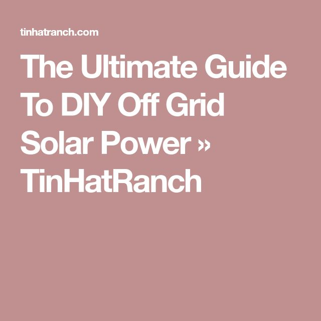 The Ultimate Guide To DIY Off Grid Solar Power » TinHatRanch