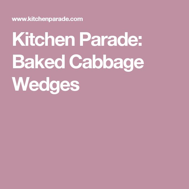 Kitchen Parade: Baked Cabbage Wedges