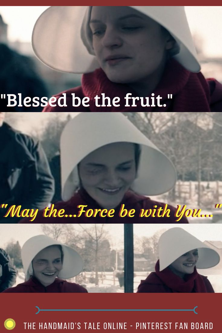 "Offred: ""Blessed Be The Fruit"" Janine: ""May The Force Be"
