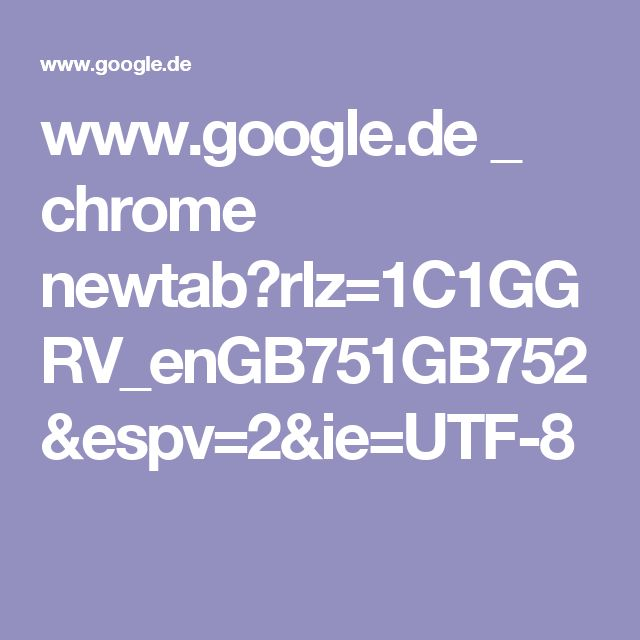 www.google.de _ chrome newtab?rlz=1C1GGRV_enGB751GB752&espv=2&ie=UTF-8