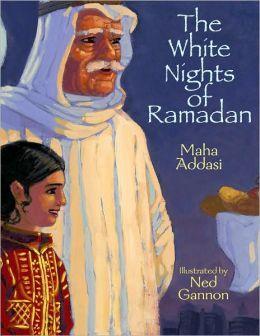 The White Nights of Ramadan by Maha Gannon, illus by Ned Gannon