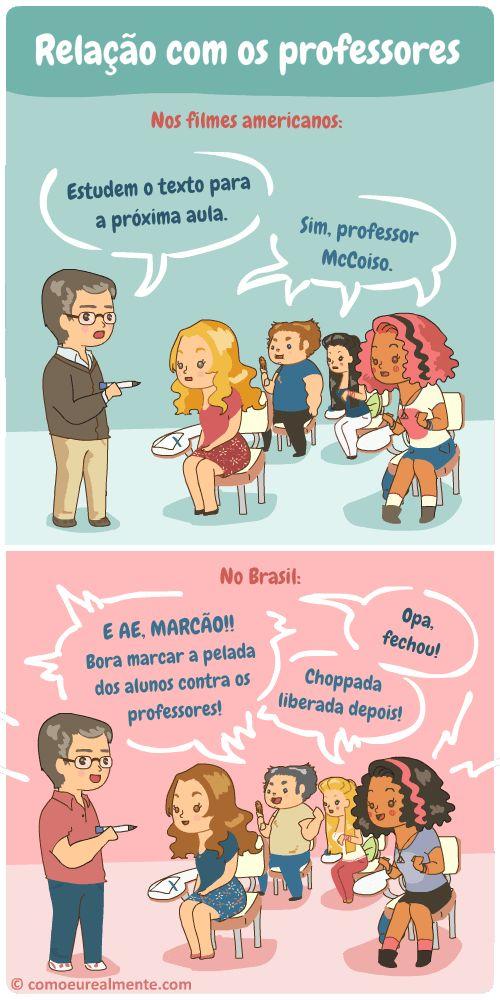 Enquanto os filmes americanos e britânicos mostram uma relação totalmente respeitosa e até fria com os professores, o Brasil é totalmente zoeiro e informal