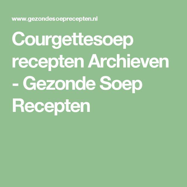 Courgettesoep recepten Archieven - Gezonde Soep Recepten