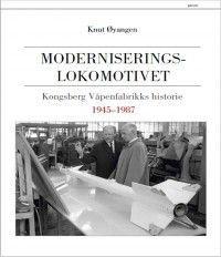 Knut Øyangen Moderniserings-lokomotivet Kongsberg Våpenfabrikks historie 1945-1987 #pax
