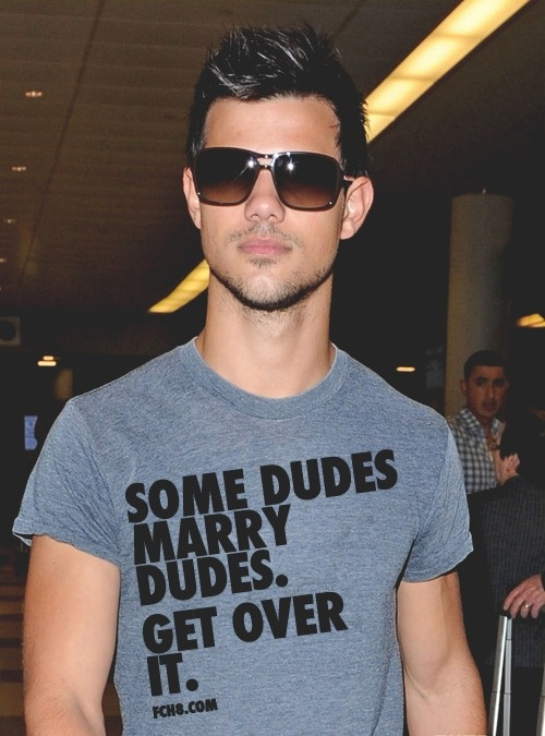 : Eye Candy, Gay Marriage, Married Dudes, Shirts, Well Said, Things, Taylors Lautner, Team Jacobs, Dudes Married