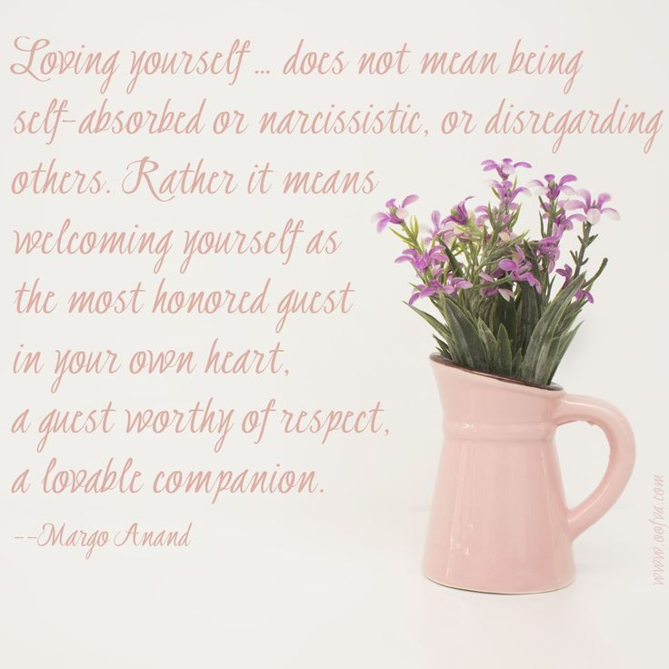 Loving yourself…does not mean being self-absorbed or narcissistic, or disregarding others. Rather it means welcoming yourself as the most honored guest in your own heart, a guest worthy of respect, a lovable companion. --Margo Anand #quoteoftheday #oofva