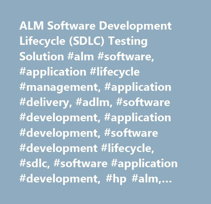 ALM Software Development Lifecycle (SDLC) Testing Solution #alm #software, #application #lifecycle #management, #application #delivery, #adlm, #software #development, #application #development, #software #development #lifecycle, #sdlc, #software #application #development, #hp #alm, #hp #alm #on #saas, #hp #alm #software…