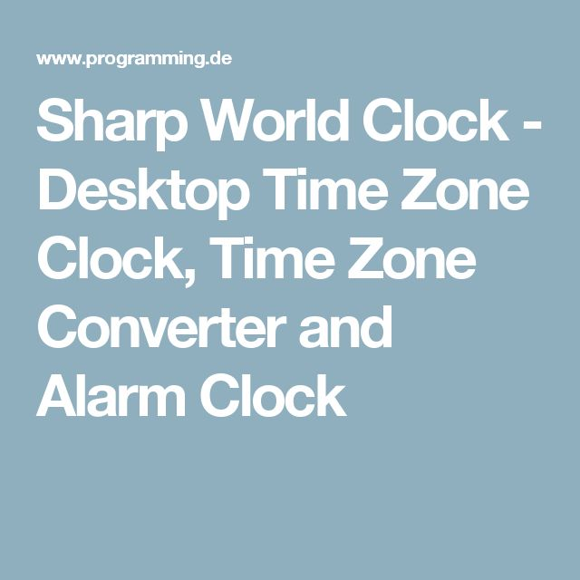 Sharp World Clock - Desktop Time Zone Clock, Time Zone Converter and Alarm Clock
