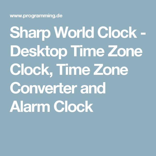 Sharp World Clock - Desktop Time Zone Clock, Time Zone Converter and Alarm Clock