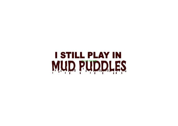 I Still Play in Mud Puddles Jeep 4x4 Truck Car Decal by Vinyl2Envy, $2.75