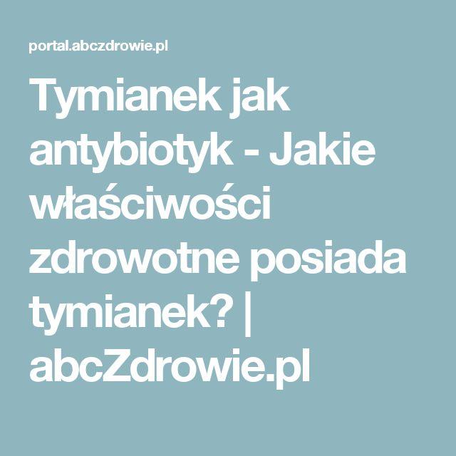 Tymianek jak antybiotyk - Jakie właściwości zdrowotne posiada tymianek? | abcZdrowie.pl