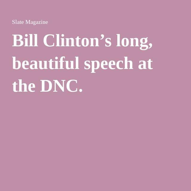 Bill Clinton's long, beautiful speech at the DNC.