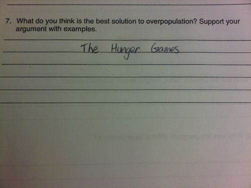 "What do you think is the best solution to overpopulation? ""The Hunger Games."" Hahaha!"