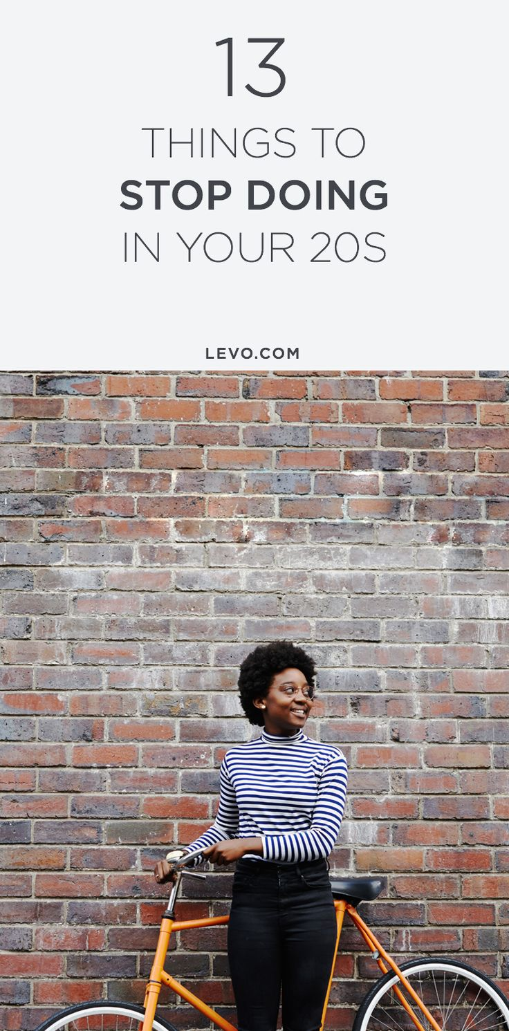 Not to sound preachy but you should probably stop No. 4 right this second—13 Things to Stop Doing in Your 20s. @levoleague www.levo.com