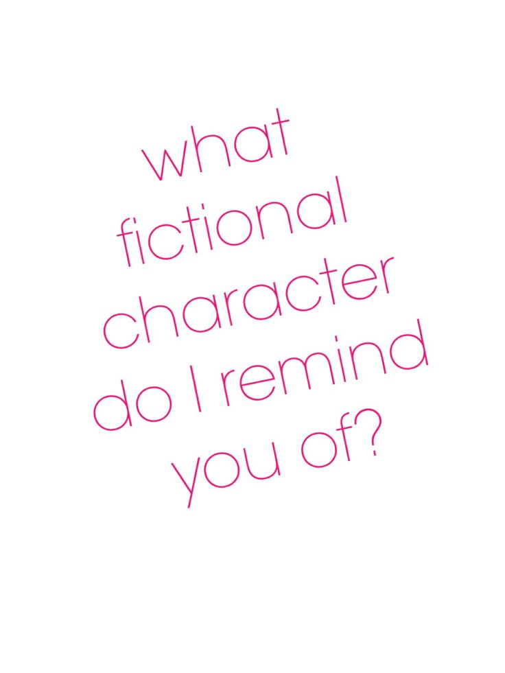 @Julibellecutie, @Motavator1800, @taylormade75491, @ndoeyl11? What fictional character do I remind you of?