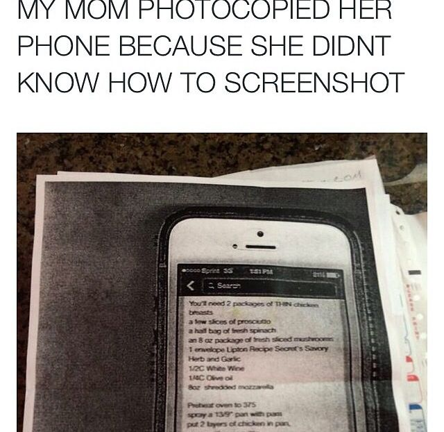 omg lol this probably would be my mom if i can't taught her how to screen shot